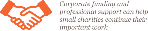 Corporate funding and professional support can help small charities continue their important work